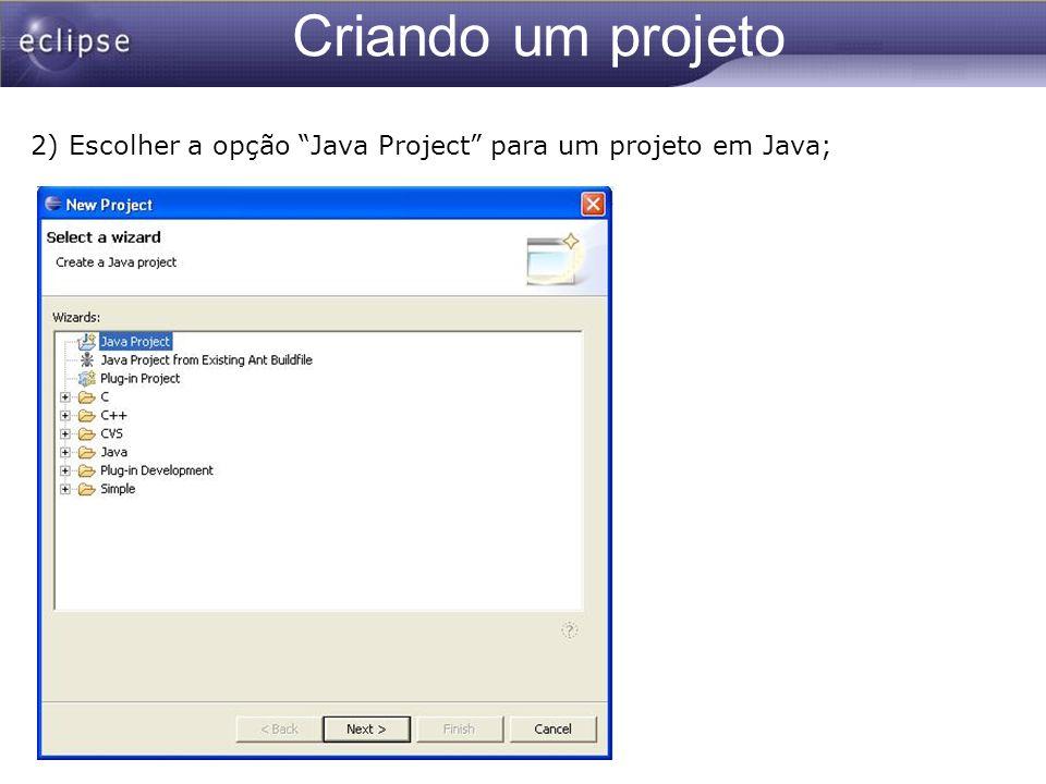 Criando um projeto 2) Escolher a opção Java Project para um projeto em Java;