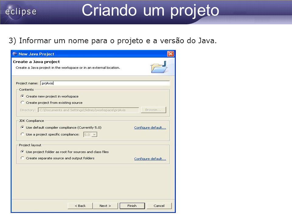 Criando um projeto 3) Informar um nome para o projeto e a versão do Java.