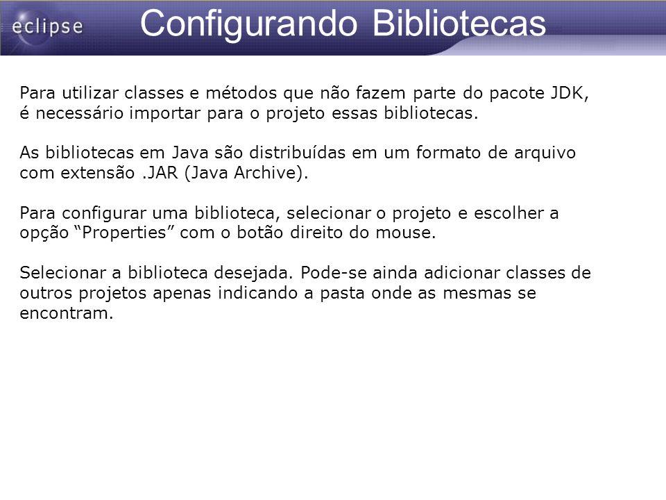 Configurando Bibliotecas Para utilizar classes e métodos que não fazem parte do pacote JDK, é necessário importar para o projeto essas bibliotecas. As