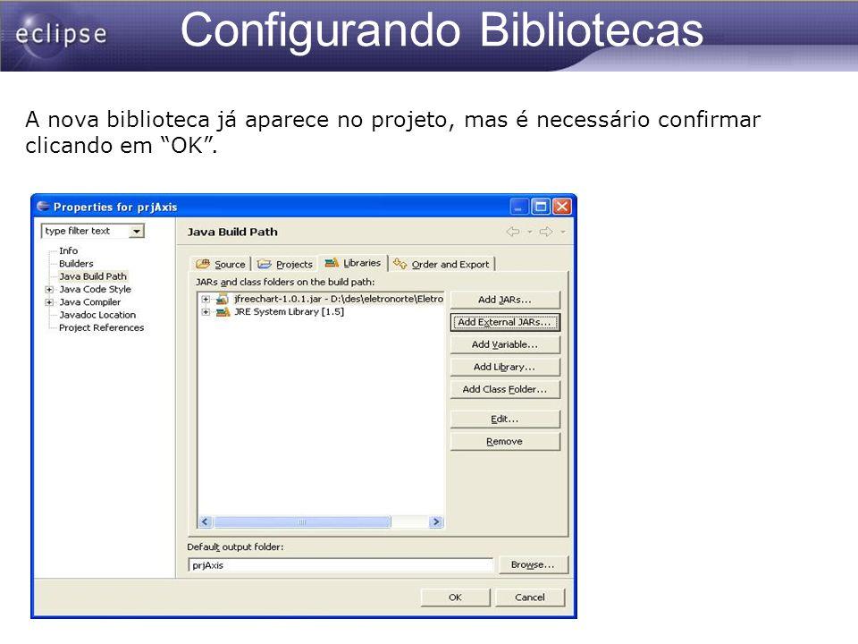 Configurando Bibliotecas A nova biblioteca já aparece no projeto, mas é necessário confirmar clicando em OK.