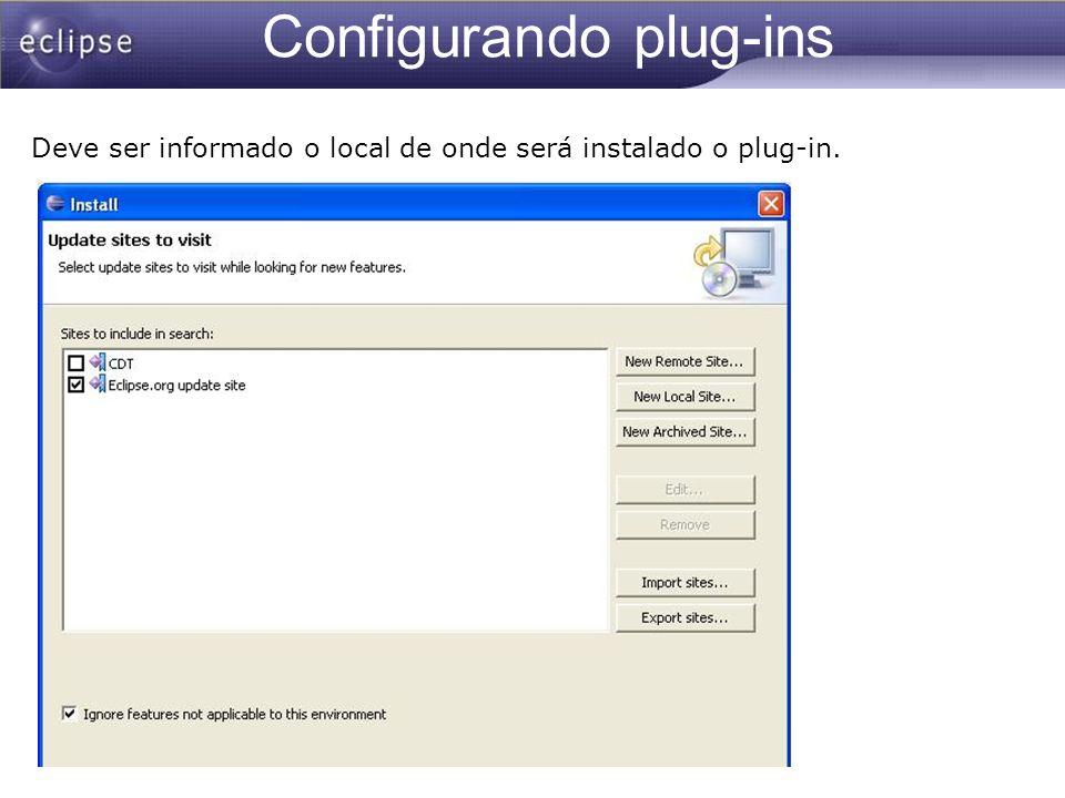 Configurando plug-ins Algumas vezes os plug-ins não são configurados automaticamente pelo Eclipse.