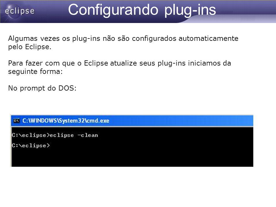 Configurando plug-ins Algumas vezes os plug-ins não são configurados automaticamente pelo Eclipse. Para fazer com que o Eclipse atualize seus plug-ins