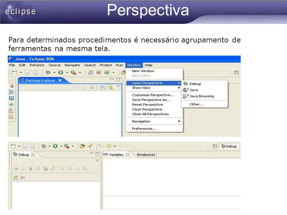 Ferramentas A IDE Eclipse oferece algumas ferramentas que podem ser adicionadas a uma perspectiva.