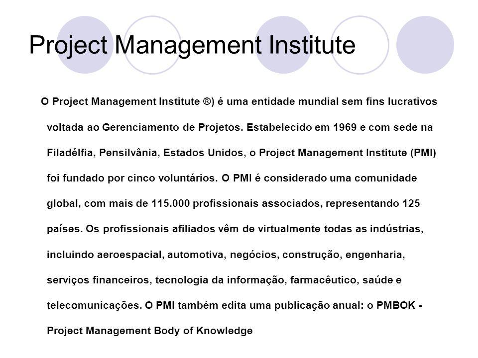 Project Management Institute O Project Management Institute ®) é uma entidade mundial sem fins lucrativos voltada ao Gerenciamento de Projetos. Estabe