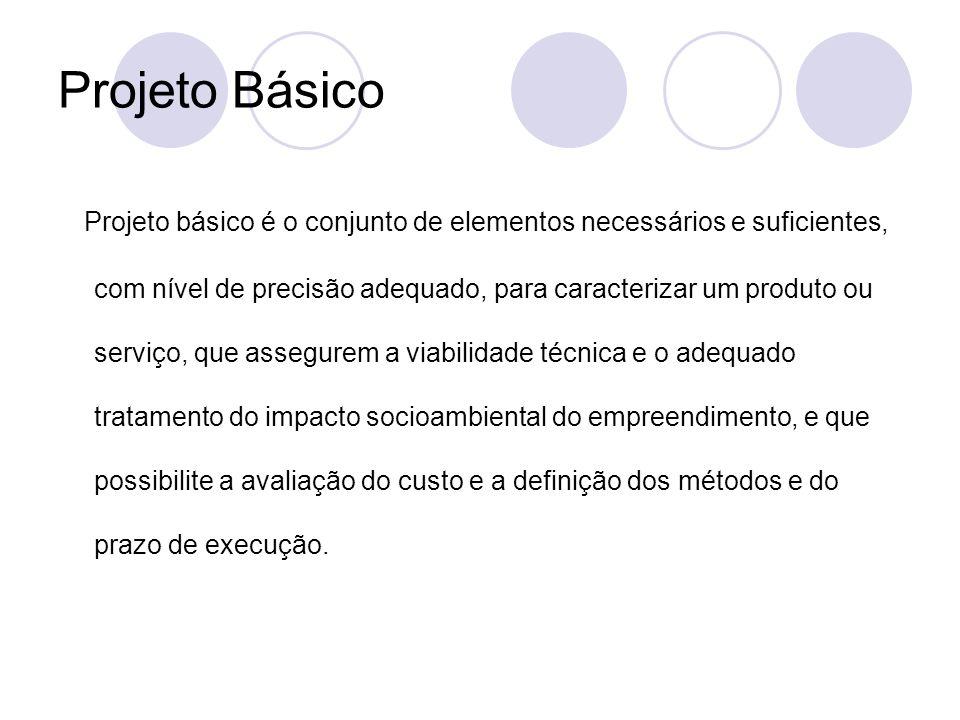 Projeto Básico Projeto básico é o conjunto de elementos necessários e suficientes, com nível de precisão adequado, para caracterizar um produto ou ser