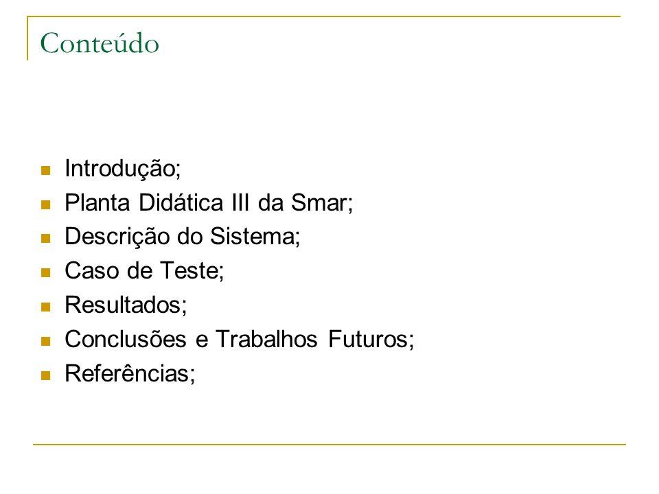 Conteúdo Introdução; Planta Didática III da Smar; Descrição do Sistema; Caso de Teste; Resultados; Conclusões e Trabalhos Futuros; Referências;