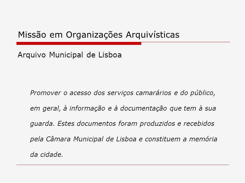 Arquivo Municipal de Lisboa Promover o acesso dos serviços camarários e do público, em geral, à informação e à documentação que tem à sua guarda. Este