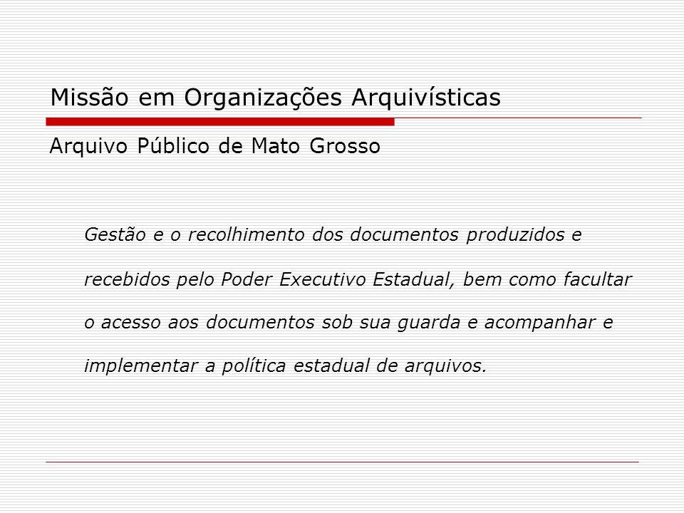 Missão em Organizações Arquivísticas Arquivo Público de Mato Grosso Gestão e o recolhimento dos documentos produzidos e recebidos pelo Poder Executivo