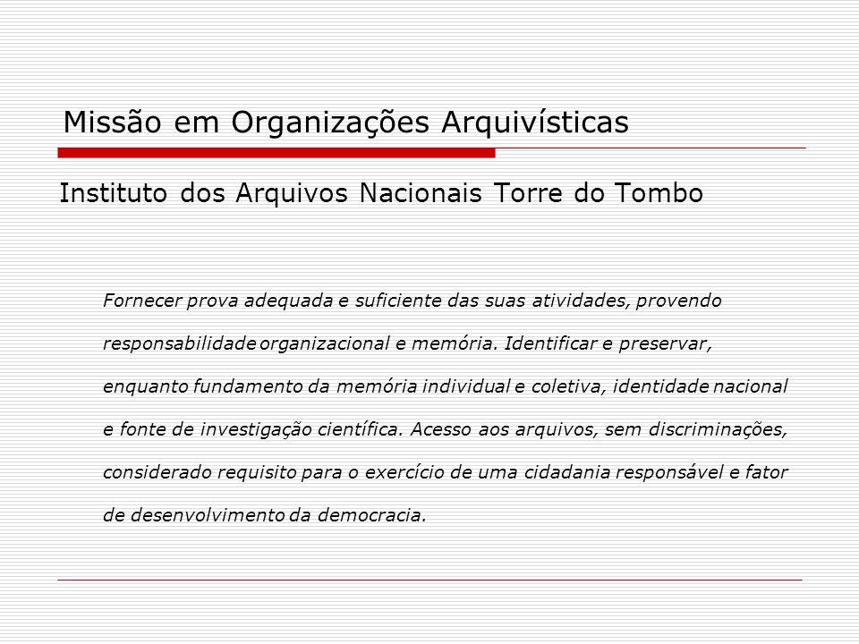 Missão em Organizações Arquivísticas Instituto dos Arquivos Nacionais Torre do Tombo Fornecer prova adequada e suficiente das suas atividades, provend