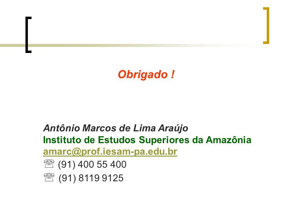 Obrigado ! Antônio Marcos de Lima Araújo Instituto de Estudos Superiores da Amazônia amarc@prof.iesam-pa.edu.br (91) 400 55 400 (91) 8119 9125