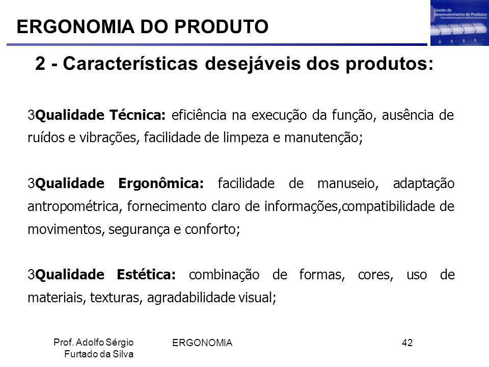 ERGONOMIA42 Prof. Adolfo Sérgio Furtado da Silva ERGONOMIA DO PRODUTO 2 - Características desejáveis dos produtos: 3Qualidade Técnica: eficiência na e