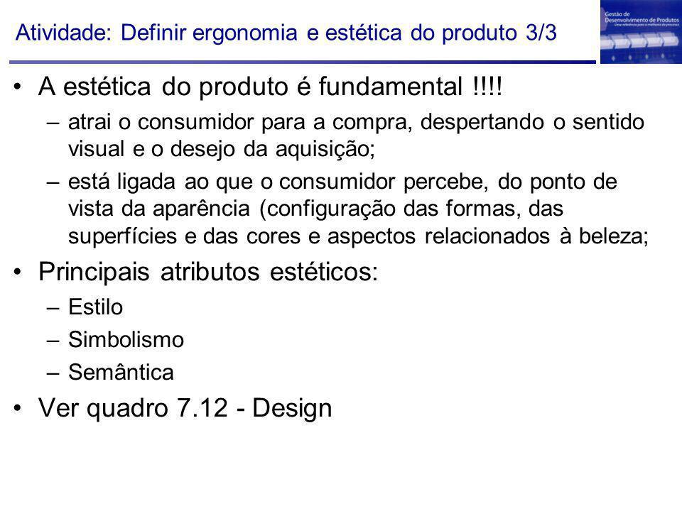 Atividade: Definir ergonomia e estética do produto 3/3 A estética do produto é fundamental !!!! –atrai o consumidor para a compra, despertando o senti