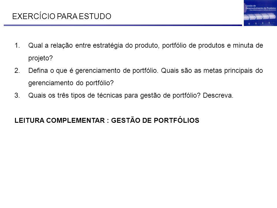EXERCÍCIO PARA ESTUDO 1.Qual a relação entre estratégia do produto, portfólio de produtos e minuta de projeto? 2.Defina o que é gerenciamento de portf