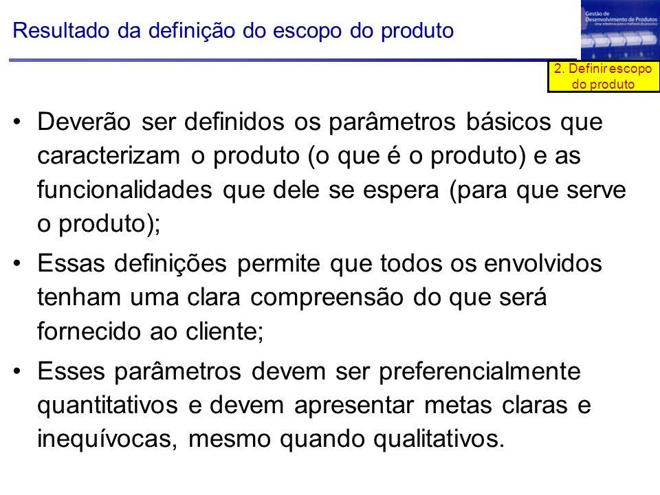 Deverão ser definidos os parâmetros básicos que caracterizam o produto (o que é o produto) e as funcionalidades que dele se espera (para que serve o p
