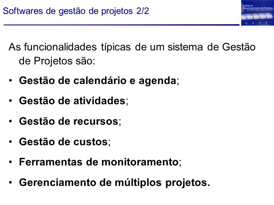 Softwares de gestão de projetos 2/2 As funcionalidades típicas de um sistema de Gestão de Projetos são: Gestão de calendário e agenda; Gestão de ativi