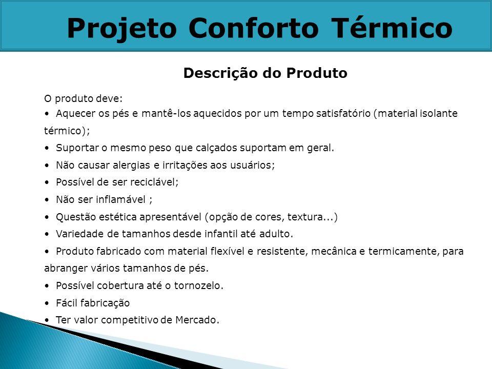 Projeto Conforto Térmico Descrição do Produto O produto deve: Aquecer os pés e mantê-los aquecidos por um tempo satisfatório (material isolante térmic