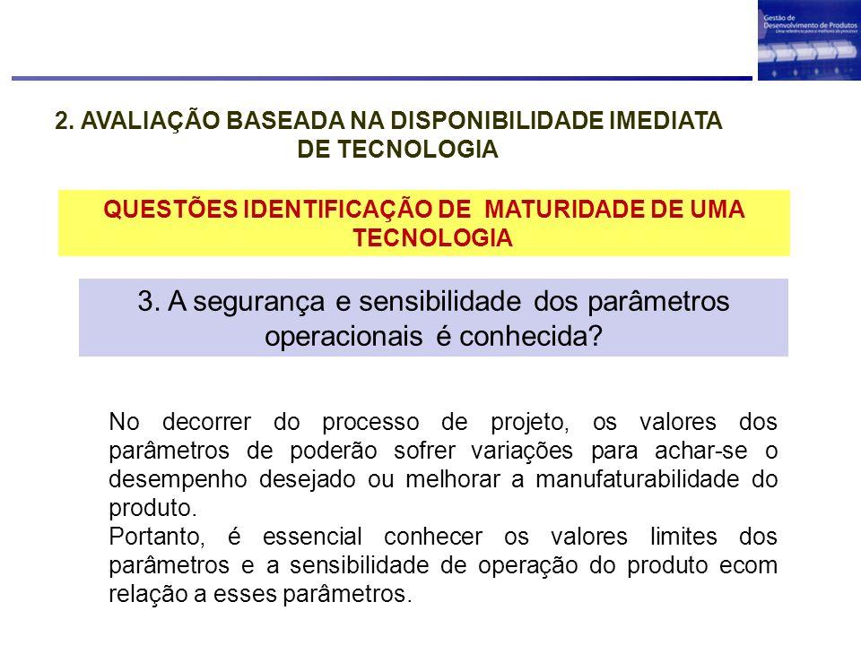 2. AVALIAÇÃO BASEADA NA DISPONIBILIDADE IMEDIATA DE TECNOLOGIA QUESTÕES IDENTIFICAÇÃO DE MATURIDADE DE UMA TECNOLOGIA 2. Os parâmetros funcionais crít
