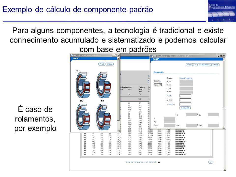 Para alguns componentes, a tecnologia é tradicional e existe conhecimento acumulado e sistematizado e podemos calcular com base em padrões É caso de r