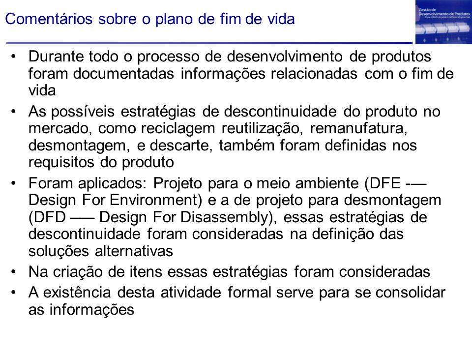 Comentários sobre o plano de fim de vida Durante todo o processo de desenvolvimento de produtos foram documentadas informações relacionadas com o fim