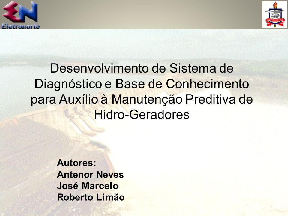Desenvolvimento de Sistema de Diagnóstico e Base de Conhecimento para Auxílio à Manutenção Preditiva de Hidro-Geradores Autores: Antenor Neves José Ma