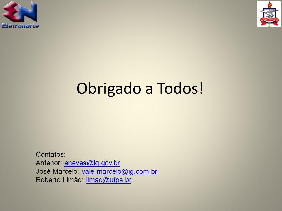 Obrigado a Todos! Contatos: Antenor: aneves@ig.gov.braneves@ig.gov.br José Marcelo: vale-marcelo@ig.com.brvale-marcelo@ig.com.br Roberto Limão: limao@