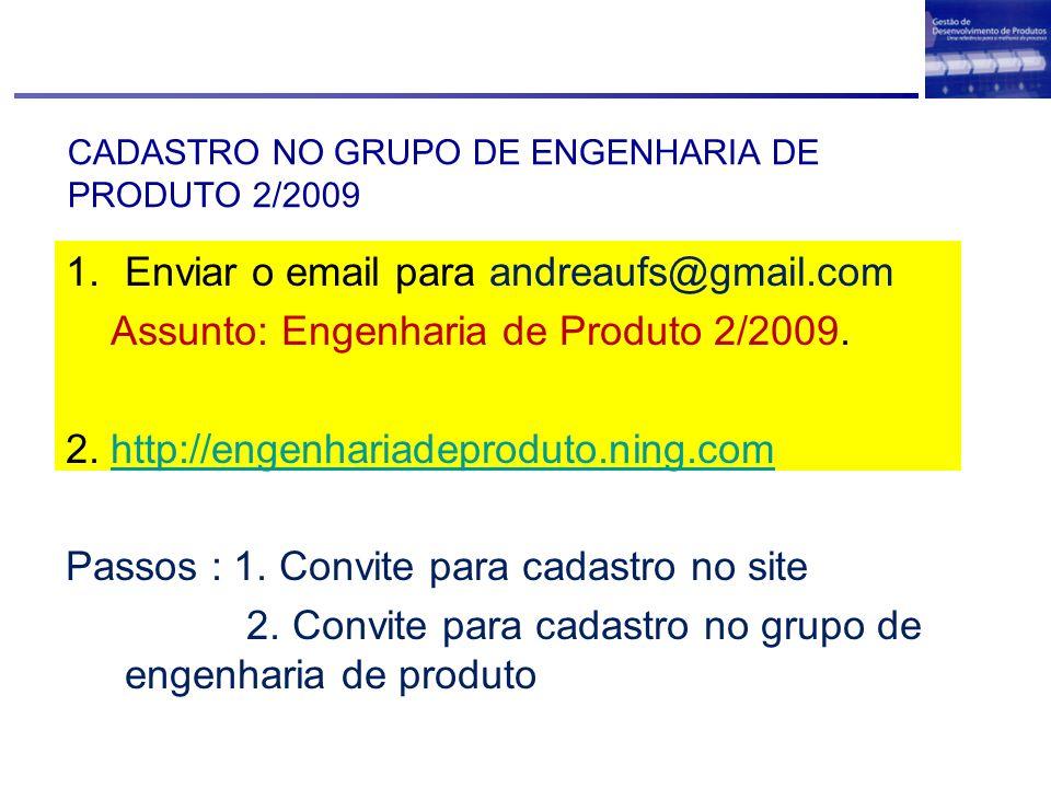 CADASTRO NO GRUPO DE ENGENHARIA DE PRODUTO 2/2009 1.Enviar o email para andreaufs@gmail.com Assunto: Engenharia de Produto 2/2009. 2. http://engenhari