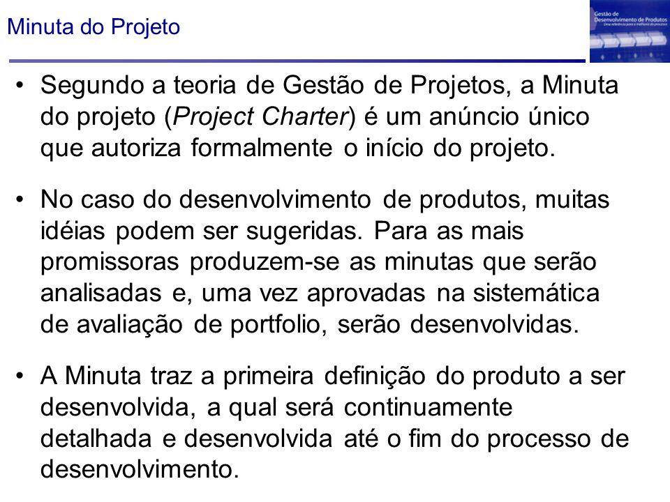 Minuta do Projeto Segundo a teoria de Gestão de Projetos, a Minuta do projeto (Project Charter) é um anúncio único que autoriza formalmente o início d