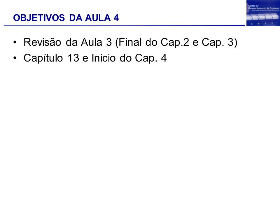 OBJETIVOS DA AULA 4 Revisão da Aula 3 (Final do Cap.2 e Cap. 3) Capítulo 13 e Inicio do Cap. 4