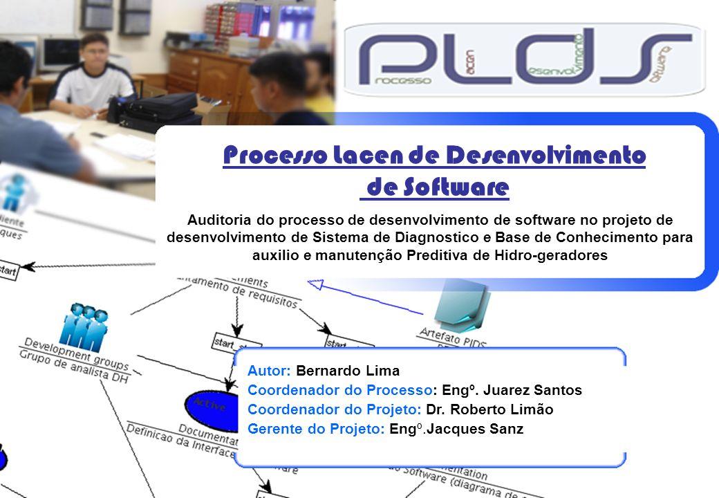 1 Processo Lacen de Desenvolvimento de Software Autor: Bernardo Lima Coordenador do Processo: Engº. Juarez Santos Coordenador do Projeto: Dr. Roberto