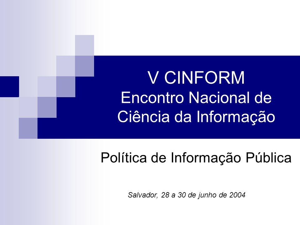 V CINFORM Encontro Nacional de Ciência da Informação Política de Informação Pública Salvador, 28 a 30 de junho de 2004