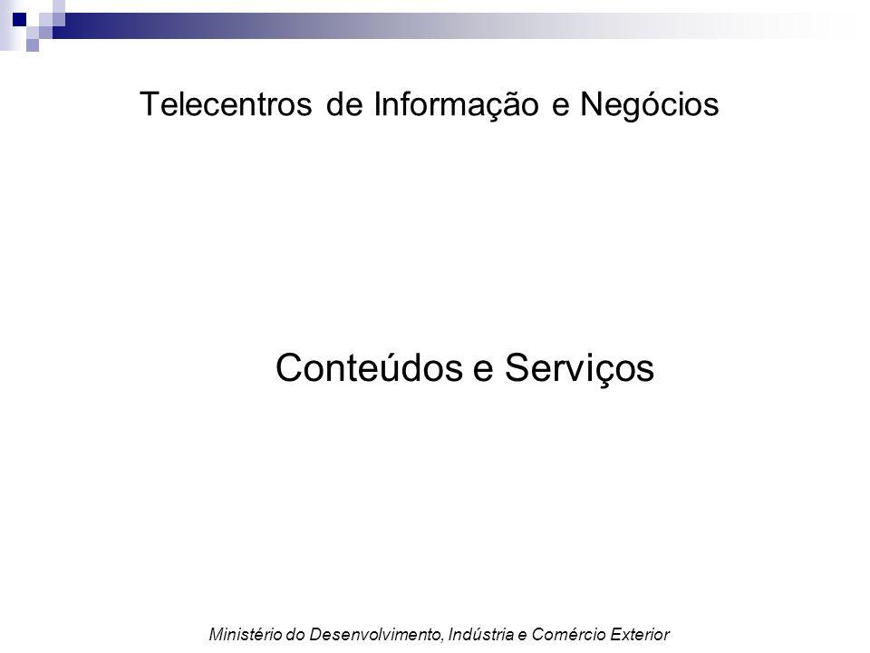 Conteúdos e Serviços Telecentros de Informação e Negócios Ministério do Desenvolvimento, Indústria e Comércio Exterior