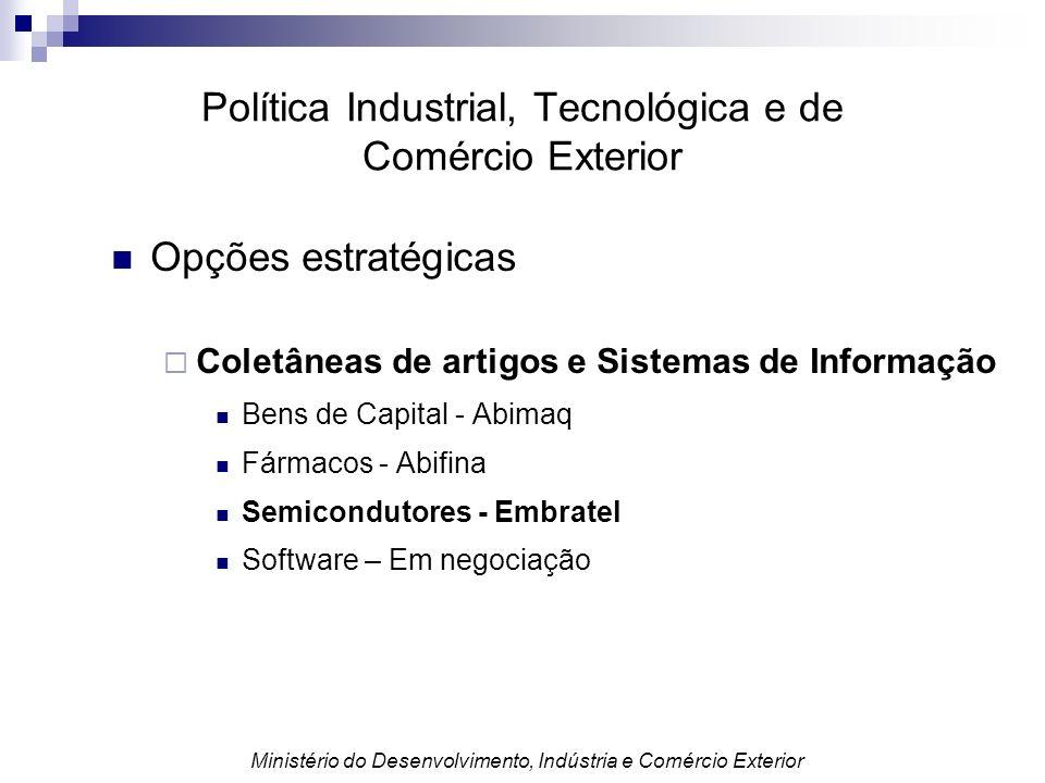 Política Industrial, Tecnológica e de Comércio Exterior Opções estratégicas Coletâneas de artigos e Sistemas de Informação Bens de Capital - Abimaq Fá