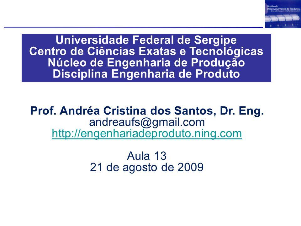 Universidade Federal de Sergipe Centro de Ciências Exatas e Tecnológicas Núcleo de Engenharia de Produção Disciplina Engenharia de Produto Prof. André