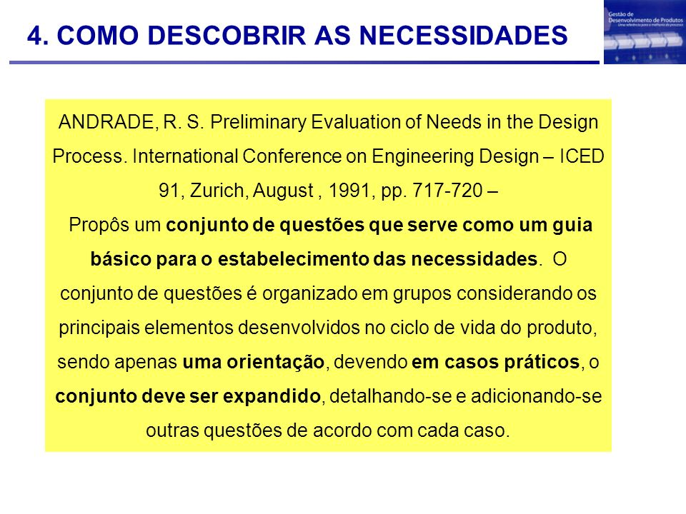 ANDRADE, R. S. Preliminary Evaluation of Needs in the Design Process. International Conference on Engineering Design – ICED 91, Zurich, August, 1991,