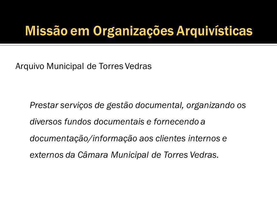 Arquivo Municipal de Torres Vedras Prestar serviços de gestão documental, organizando os diversos fundos documentais e fornecendo a documentação/informação aos clientes internos e externos da Câmara Municipal de Torres Vedras.