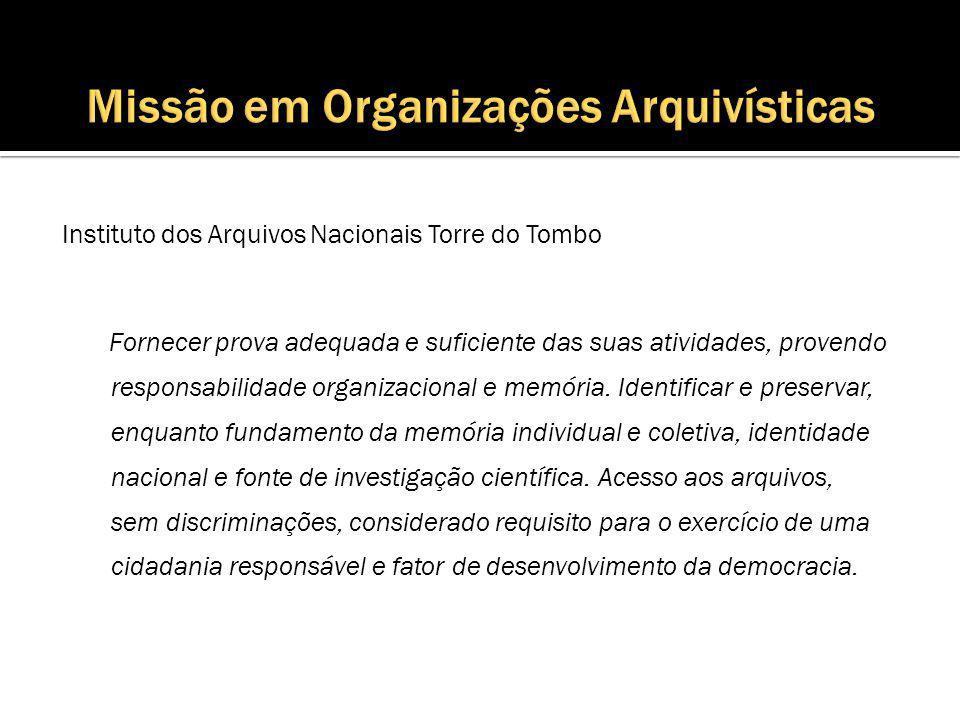 Instituto dos Arquivos Nacionais Torre do Tombo Fornecer prova adequada e suficiente das suas atividades, provendo responsabilidade organizacional e memória.
