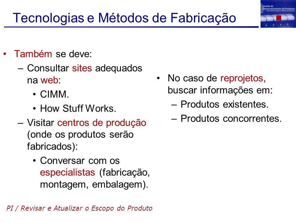 Tecnologias e Métodos de Fabricação Também se deve: –Consultar sites adequados na web: CIMM. How Stuff Works. –Visitar centros de produção (onde os pr