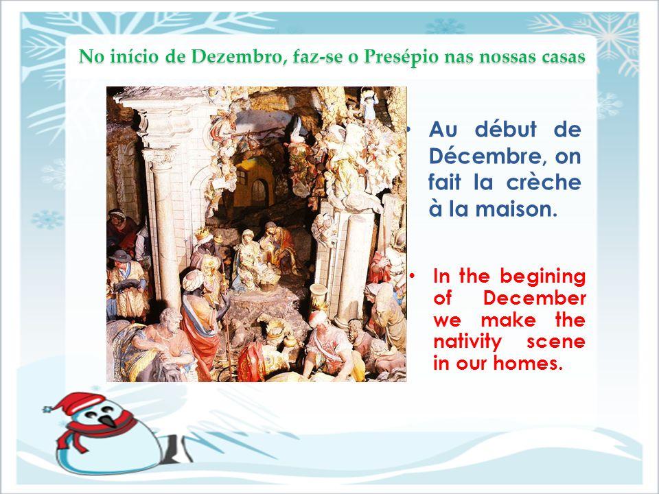 No início de Dezembro, faz-se o Presépio nas nossas casas Au début de Décembre, on fait la crèche à la maison. In the begining of December we make the
