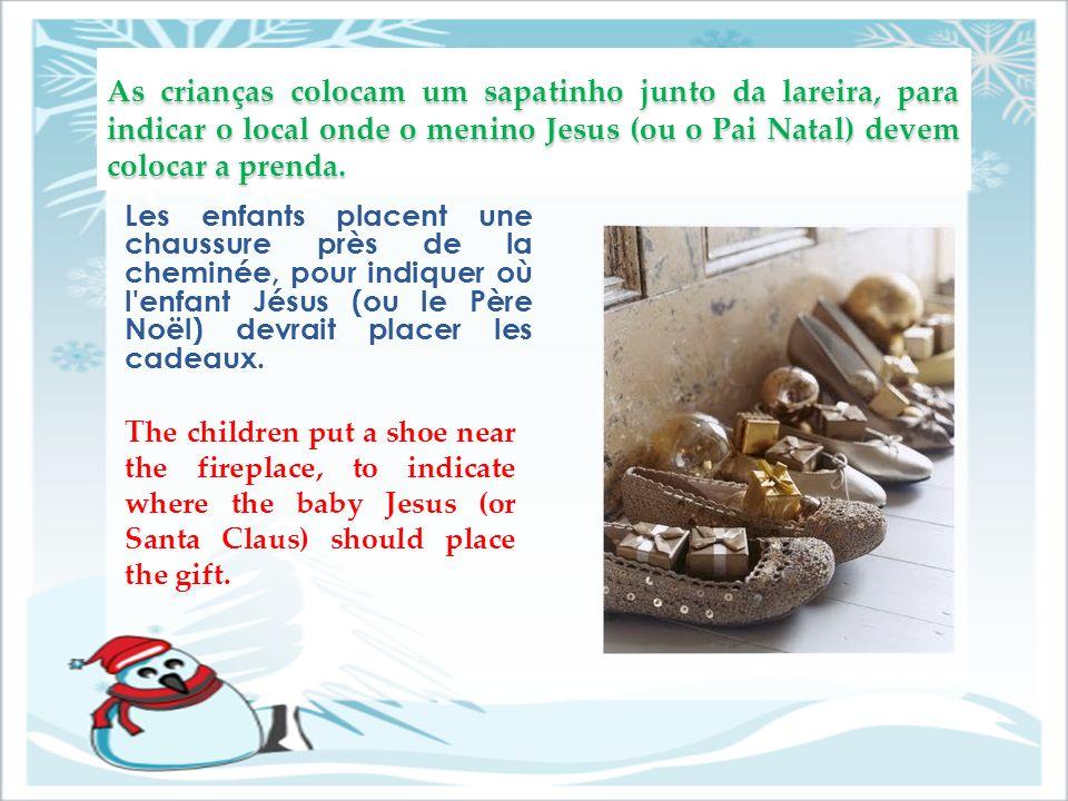 As crianças colocam um sapatinho junto da lareira, para indicar o local onde o menino Jesus (ou o Pai Natal) devem colocar a prenda. Les enfants place