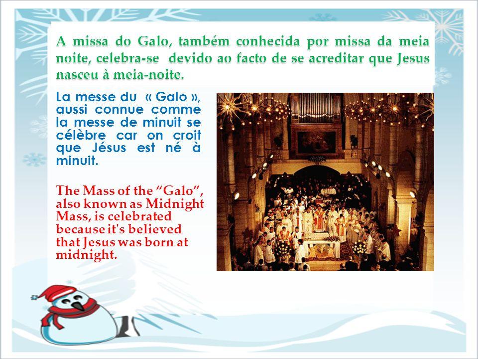 A missa do Galo, também conhecida por missa da meia noite, celebra-se devido ao facto de se acreditar que Jesus nasceu à meia-noite. La messe du « Gal