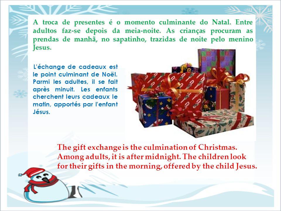 A troca de presentes é o momento culminante do Natal. Entre adultos faz-se depois da meia-noite. As crianças procuram as prendas de manhã, no sapatinh