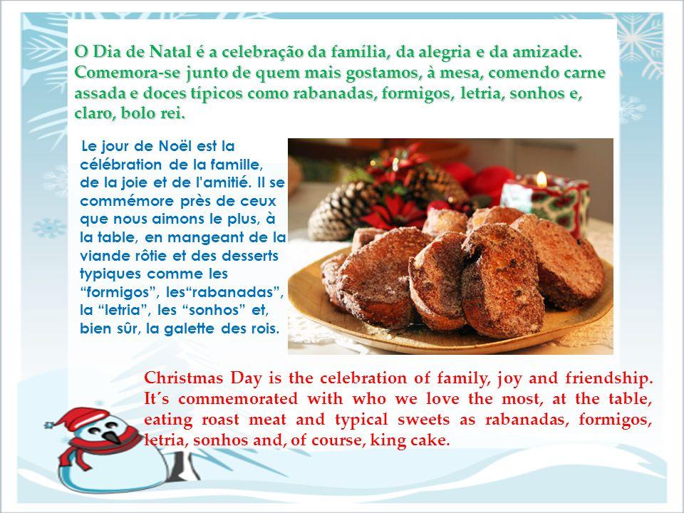 O Dia de Natal é a celebração da família, da alegria e da amizade. Comemora-se junto de quem mais gostamos, à mesa, comendo carne assada e doces típic