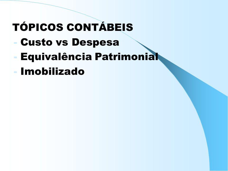 TÓPICOS CONTÁBEIS - Custo vs Despesa - Equivalência Patrimonial - Imobilizado