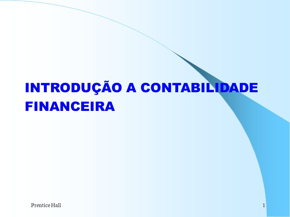 Prentice Hall1 INTRODUÇÃO A CONTABILIDADE FINANCEIRA