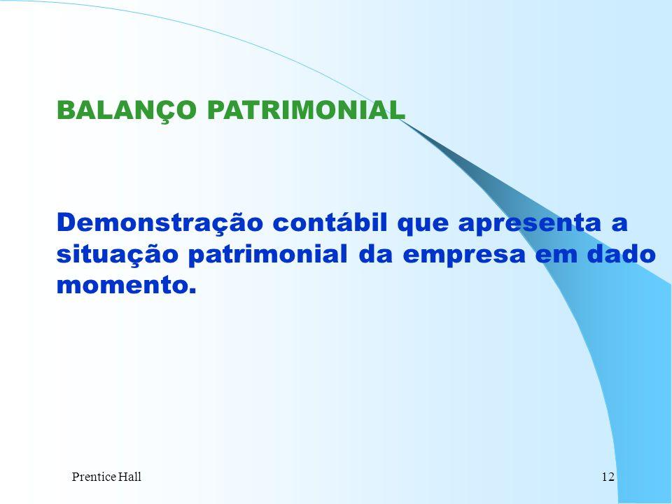 Prentice Hall12 BALANÇO PATRIMONIAL Demonstração contábil que apresenta a situação patrimonial da empresa em dado momento.