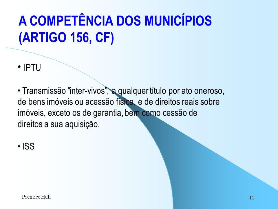 11 A COMPETÊNCIA DOS MUNICÍPIOS (ARTIGO 156, CF) IPTU Transmissão inter-vivos, a qualquer título por ato oneroso, de bens imóveis ou acessão física, e