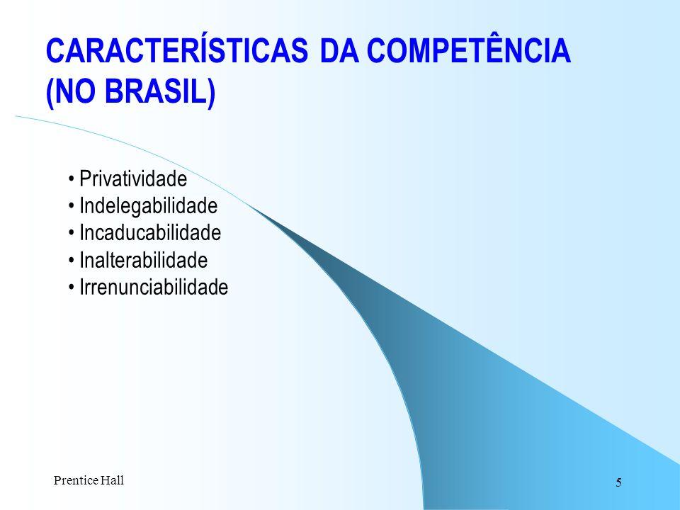 5 CARACTERÍSTICAS DA COMPETÊNCIA (NO BRASIL) Privatividade Indelegabilidade Incaducabilidade Inalterabilidade Irrenunciabilidade Prentice Hall
