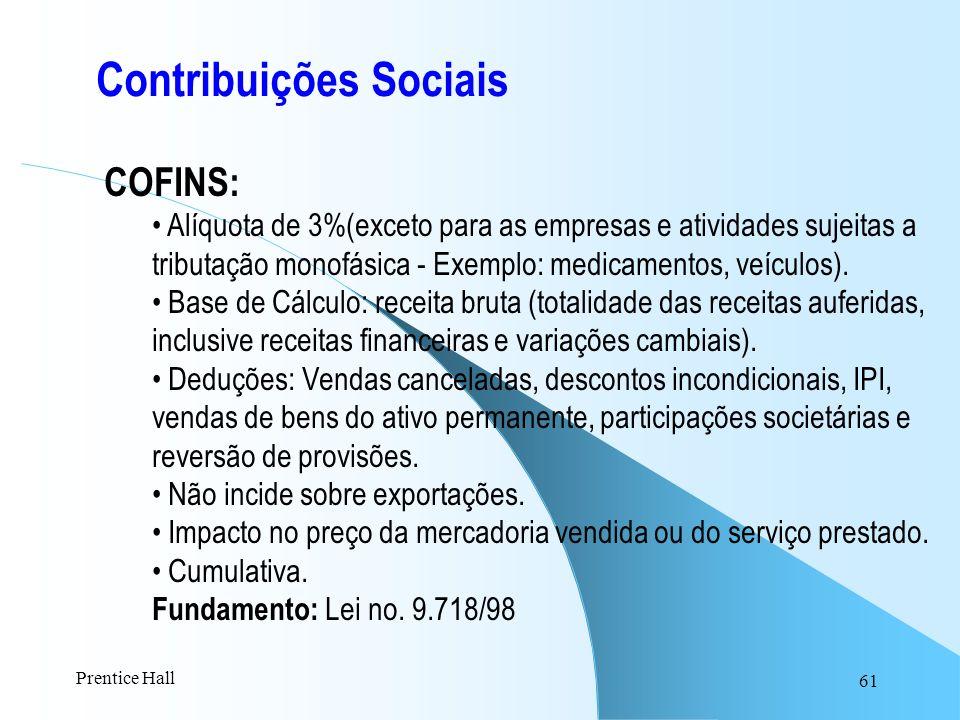 61 Contribuições Sociais COFINS: Alíquota de 3%(exceto para as empresas e atividades sujeitas a tributação monofásica - Exemplo: medicamentos, veículo