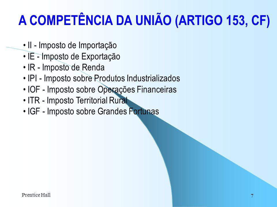 7 A COMPETÊNCIA DA UNIÃO (ARTIGO 153, CF) II - Imposto de Importação IE - Imposto de Exportação IR - Imposto de Renda IPI - Imposto sobre Produtos Ind