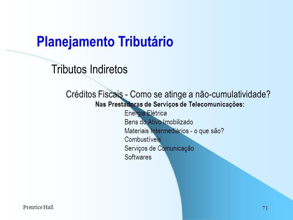 71 Planejamento Tributário Tributos Indiretos Créditos Fiscais - Como se atinge a não-cumulatividade? Nas Prestadoras de Serviços de Telecomunicações: